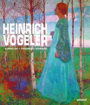 Heinrich Vogeler: Kuenstler - Tr�umer - Vision�r/Artist- Dreamer- Visionary