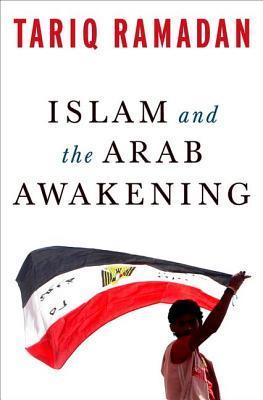 Islam and the Arab Awakening by Tariq Ramadan