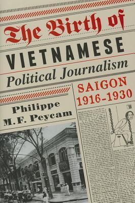 The Birth of Vietnamese Political Journalism: Saigon, 1916-1930