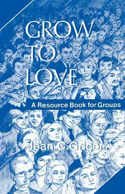 Grow to Love: A Resource Book for Groups