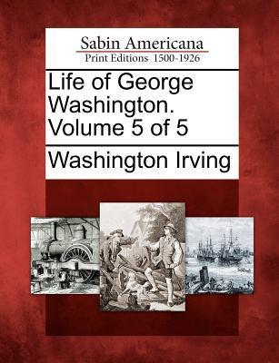 Life of George Washington. Volume 5 of 5