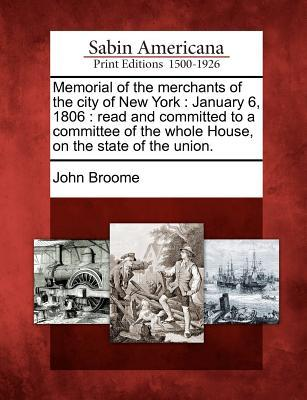 Memorial of the Merchants of the City of New York: January 6, 1806: Read and Committed to a Committee of the Whole House, on the State of the Union.