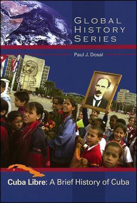 Cuba Libre: A Brief History of Cuba (Global History Series (Wheeling, Ill.).)