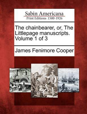 The Chainbearer, Or, the Littlepage Manuscripts. Volume 1 of 3