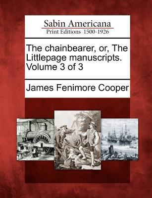 The Chainbearer, Or, the Littlepage Manuscripts. Volume 3 of 3