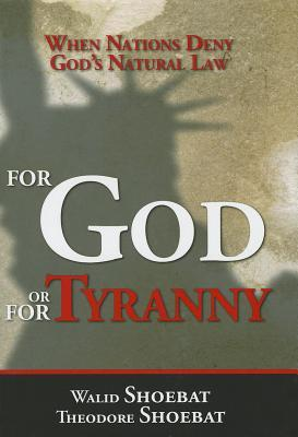 for-god-or-for-tyranny-when-nations-deny-god-s-natural-law