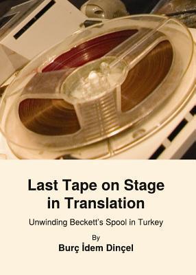 Last Tape on Stage in Translation: Unwinding Beckett's Spool in Turkey