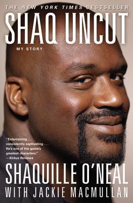 Shaq Uncut: My Story por Shaquille O'Neal, Jackie MacMullan