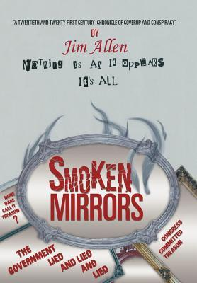 Nothing Is as It Appears, It's All Smoken Mirrors: A Twentieth and Twenty-First Century Chronicle of Coverup and Conspiracy