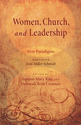 Women, Church, and Leadership: New Paradigms: Essays in Honor of Jean Miller Schmidt
