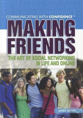 Making Friends: The Art of Social Networking in Life and Online