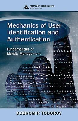 Mechanics of User Identification and Authentication by Dobromir Todorov