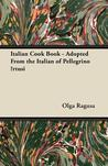 Italian Cook Book - Adopted from the Italian of Pellegrino Rtusi