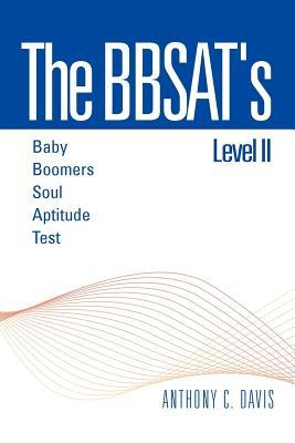 New books download free The Bbsat's Level II: Baby Boomers Soul Aptitude Test: Baby Boomers Soul Aptitude Test by Anthony C. Davis 1469198223 iBook