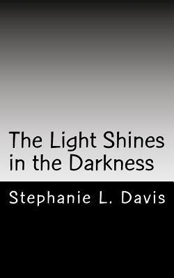 The Light Shines in the Darkness: Thoughts on Faith