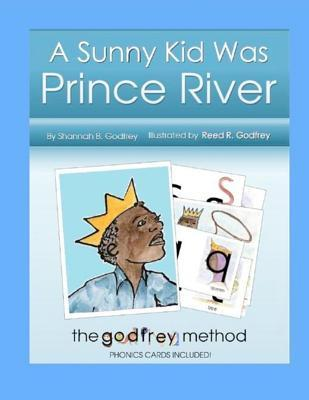 A Sunny Kid Was Prince River: Including the Godfrey Method Phonics Cards