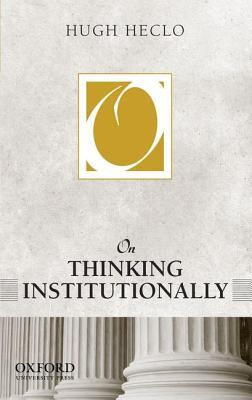 On Thinking Institutionally by Hugh Heclo