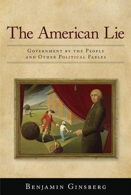 The American Lie By Benjamin Ginsberg