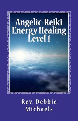 Angelic-Reiki Energy Healing Level 1: Level 1