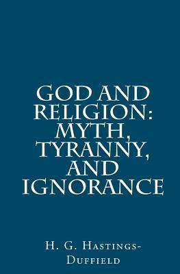 God and Religion: Myth, Tyranny, and Ignorance