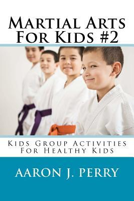 Martial Arts for Kids 2: Kids Group Activities for Healthy Kids