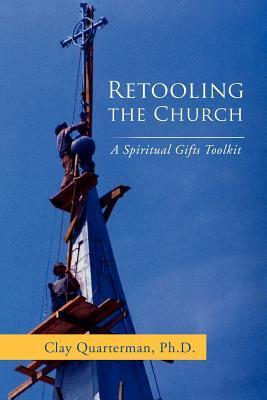 Retooling the Church: A Spiritual Gifts Toolkit