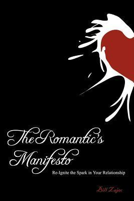 The Romantic's Manifesto: Re-Ignite the Spark in Your Relationship