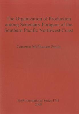 organization-of-production-among-sedentary-foragers-of-the-southern-pacific-northwest-coast