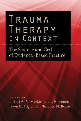 Trauma Therapy in Context: The Science and Craft of Evidence-Based Practice