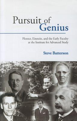 Pursuit of Genius: Flexner, Einstein, and the Early Faculty at the Institute for Advanced Study