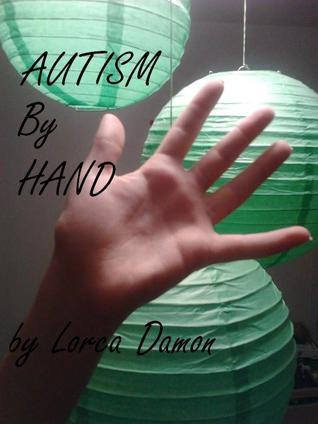 Autism By Hand by Lorca Damon