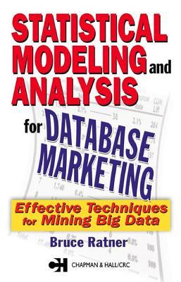 Statistical Modeling and Analysis for Database Marketing: Effective Techniques for Mining Big Data