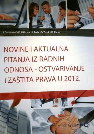 Novine i aktualna pitanja iz radnih odnosa - ostvarivanje i zaštita prava u 2012