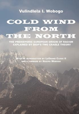 Cold Wind From the North: The Pre-historic European Origin of Racism, Explained by Diop's Two Cradle Theory