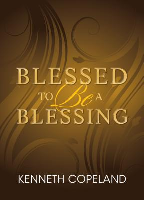 Blessed To Be A Blessing Understanding True Biblical Prosperity By