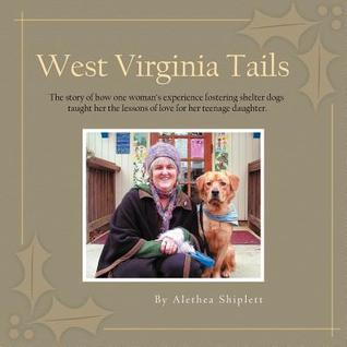 West Virginia Tails: The Story of How One Woman's Experience Fostering Shelter Dogs Taught Her the Lessons of Love for Her Teenage Daughter.