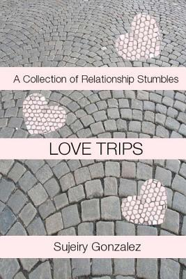 Love Trips: A Collection of Relationship Stumbles