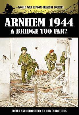 Arnhem 1944 - A Bridge Too Far?