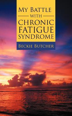 My Battle with Chronic Fatigue Syndrome by Beckie Butcher
