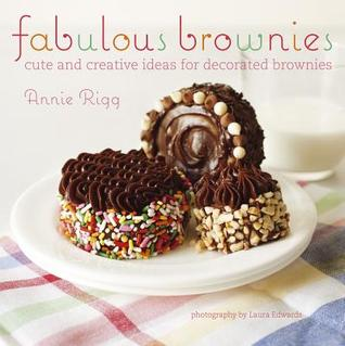 Ebook Fabulous Brownies: Cute and Creative Ideas for Decorating Brownies by Annie Rigg DOC!