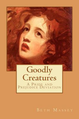 Goodly Creatures by Beth Massey