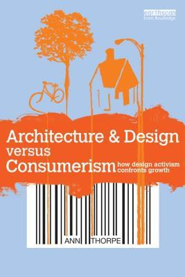 Architecture & Design Versus Consumerism: How Design Activism Confronts Growth