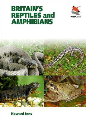 Britain's Reptiles And Amphibians: A Field Guide, Covering Britain, Ireland And Channel Islands