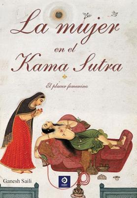 La Mujer en el Kama Sutra/ The Woman in the Kama Sutra by Mallanaga Vātsyāyana