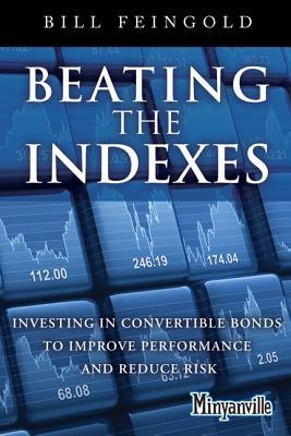 Beating the Indexes: Investing in Convertible Bonds to Improve Performance and Reduce Risk