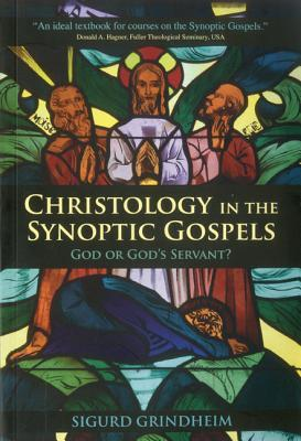Christology in the Synoptic Gospels by Sigurd Grindheim