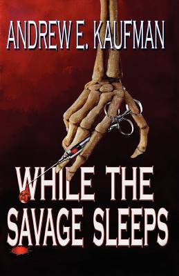 While the Savage Sleeps by Andrew E. Kaufman ce19bac5c