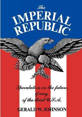 The Imperial Republic: Speculation on the Future, If Any, of the Third U.S.A.