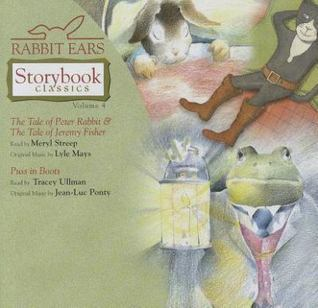 Rabbit Ears Storybook Classics, Vol. 4: The Tale of Peter Rabbit, The Tale of Jeremy Fisher, Puss in Boots