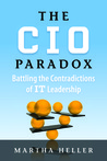 The CIO Paradox: Battling the Contradictions of IT Leadership